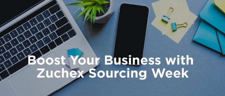 Zuchex Sourcing Week will help you boost your business by creating sales opportunities